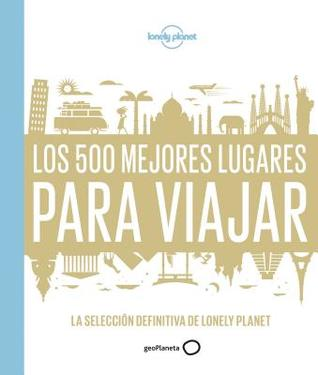 Lonely Planet Los  Mejores Lugares Para Viajar par Lonely Planet