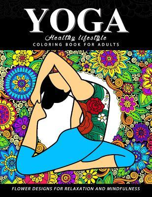 Yoga Coloring Book for Adults: Healthy Life Style: Flower with Yoga Poses for Relaxation and Mindfulness