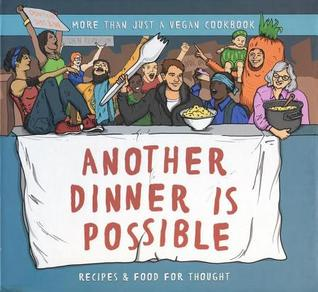 Another Dinner Is Possible: Recipes or Food and Thought