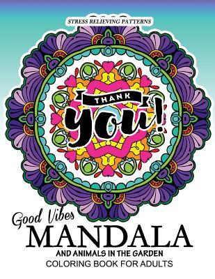 Good Vibes Mandala and Animals in the Garden Coloring Book for Adults: Coloring Book for Adutls