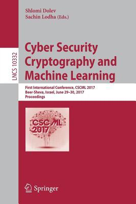Cyber Security Cryptography and Machine Learning: First International Conference, Cscml 2017, Beer-Sheva, Israel, June 29-30, 2017, Proceedings