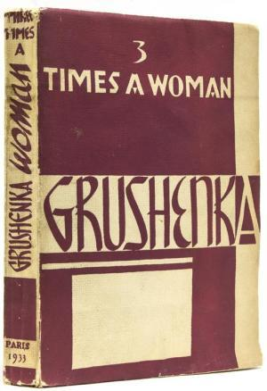 Grushenka: Three Times a Woman; The Story of a Russian Serf Girl Compiled from Contemporary Documents in the Russian Police Files and Private Archives of Russian Libraries