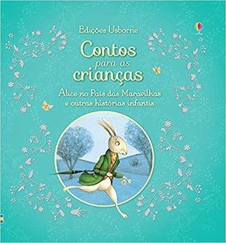 Alice no País das Maravilhas e Outras Histórias Infantis. Contos Para as Crianças