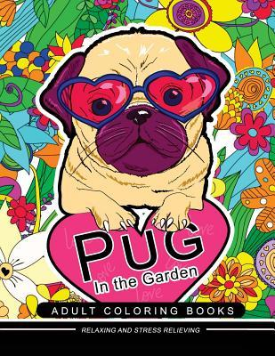 Pug in the Garden Adult Coloring Book: Design for Pug Dog Lover