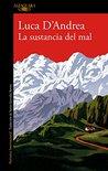 La sustancia del mal by Luca D'Andrea