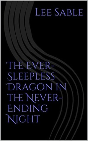 The Ever-Sleepless Dragon in the Never-Ending Night (Sable's Fables Book 9)