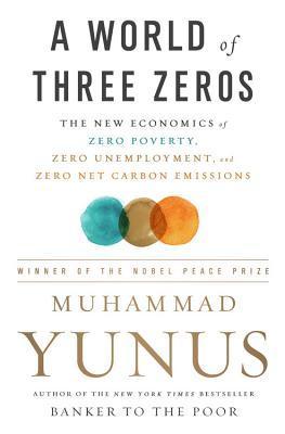 A World of Three Zeros: The New Economics of Zero Poverty, Zero Unemployment, and Zero Net Carbon Emissions