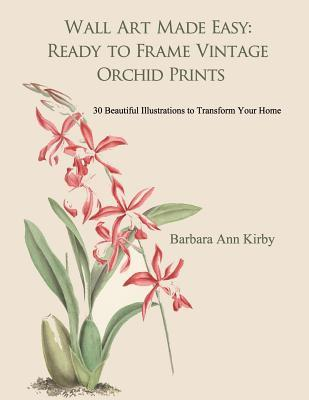 Wall Art Made Easy: Ready to Frame Vintage Orchid Prints: 30 Beautiful Illustrations to Transform Your Home