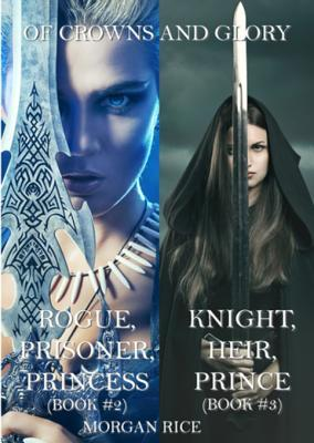 Of Crowns and Glory: Rogue, Prisoner, Princess and Knight, Heir, Prince (Books 2 and 3)