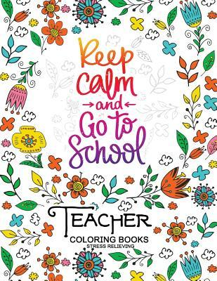 Keep Clam and Go to School: Teacher Coloring book: Inspirational and Motivation quotes for teacher