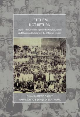 Let Them Not Return: Sayfo - The Genocide Against the Assyrian, Syriac, and Chaldean Christians in the Ottoman Empire