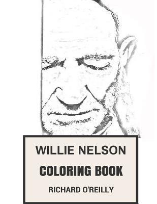 Willie Nelson Coloring Book: Godfather of Country Music Weed Activist and American Legend Inspiried Adult Coloring Book