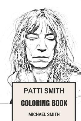 Patti Smith Coloring Book: American Poet and Visual Artist Legendary Singer and Queen of Rock Patti Smith Inspired Adult Coloring Book