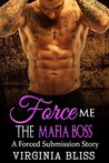 Force Me: The Mafia Boss: A Forced Submission Story