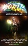 World Domination: A Supervillain Anthology (Superheroes and Vile Villains, #2)
