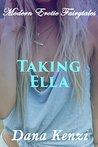 Taking Ella: Taboo Fertile Rough First Time (Modern Erotic Fairytales Book 1)