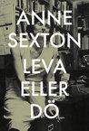 Leva eller dö av Anne Sexton