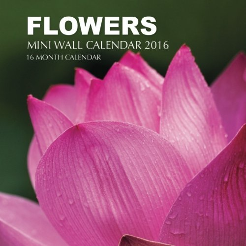 Flowers Mini Wall Calendar 2016: 16 Month Calendar