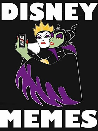 MEMES: Ultimate Disney Memes & Jokes Book 2017 : Memes Free, Memes Xl, Memes for Kids, BEST Memes, NEW Memes