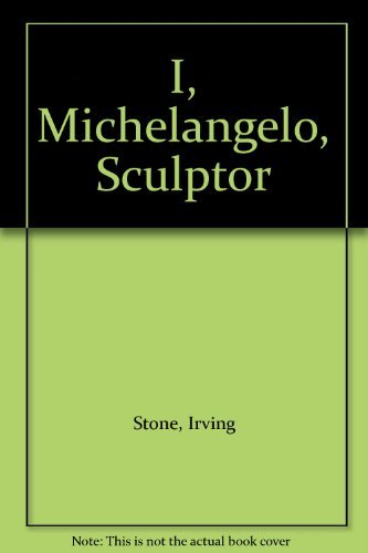 I, Michelangelo, Sculptor: An Autobiography Through Letters - 1st Edition/1st Printing