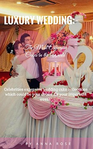 Luxury Wedding: The Most Expensive Cakes In The World