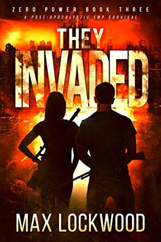 They Invaded: A Post-Apocalyptic EMP Survival (Zero Power #3)