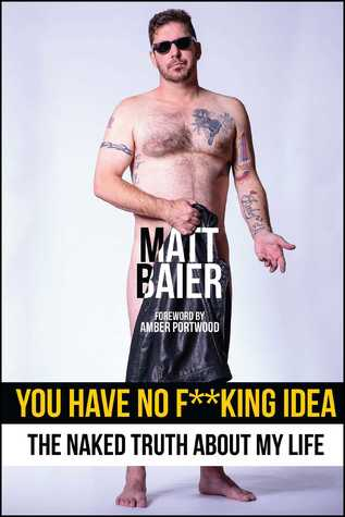 You Have No F**king Idea: The Naked Truth About My Life
