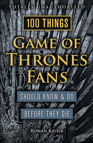 100 Things Game of Thrones Fans Should KnowDo Before They Die