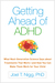 Getting Ahead of ADHD: What Next-Generation Science Says about Treatments That Work—and How You Can Make Them Work for Your Child