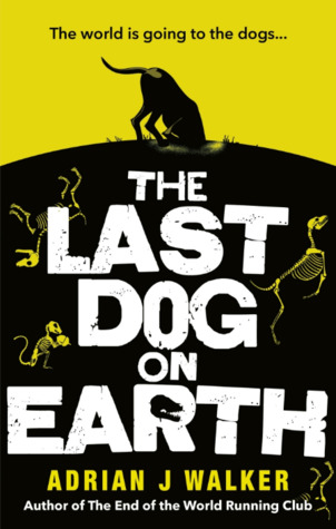 The Last Dog on Earth by Adrian J. Walker