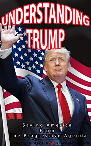 Understanding Trump: Saving America From The Progressive Agenda
