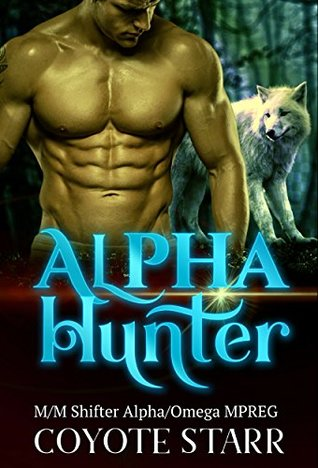 Alpha Hunter: M/M Shifter Alpha/Omega MPREG