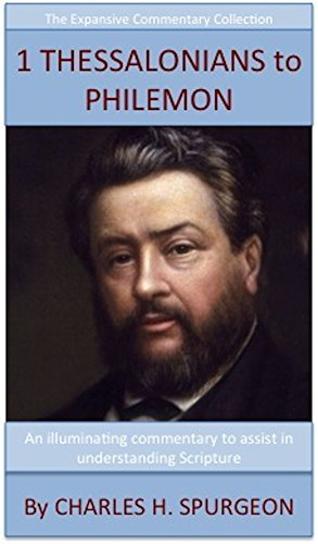 Spurgeon's Verse Exposition Of 1 & 2 Thessalonians, 1 & 2 Timothy, Titus & Philemon: The Expansive Commentary Collection