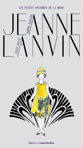 Jeanne Lanvin (Les petites histoires de la mode, #1)