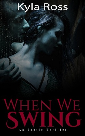 When We Swing- An Erotic Thriller by Kyla Ross