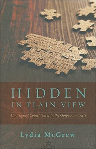 Hidden in Plain View by Lydia McGrew