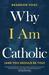 Why I Am Catholic by Brandon Vogt