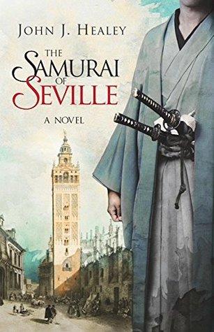 The Samurai of Seville by John J. Healey