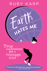 Earth Hates Me: True Confessions from a Teenage Girl
