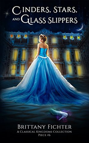 Cinders, Stars, and Glass Slippers (The Classical Kingdoms, #6)