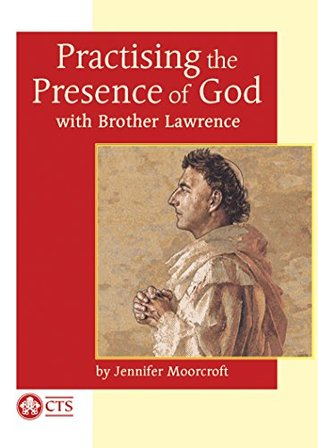Practising the Presence of God: with Brother Lawrence