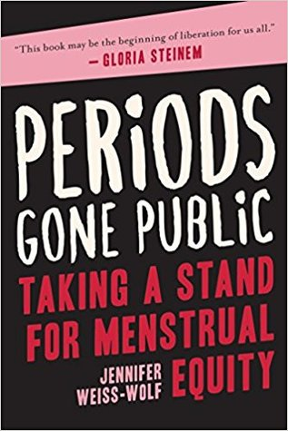 Periods Gone Public: Taking a Stand for Menstrual Equity por Jennifer Weiss-Wolf