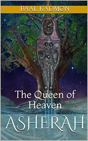 Asherah: The Queen of Heaven (Canaanite Magick Book 1)