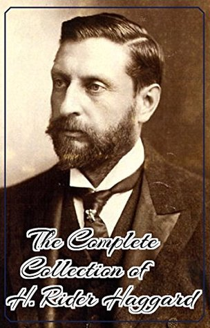 The Complete Collection of H. Rider Haggard (Annotated): (Collection Includes Allan Quatermain, Ayesha, The Ghost Kings, King Solomon's Mines, Cleopatra, She and Allan, The Wizard, And More)