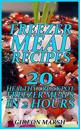 Freezer Meal Recipes: 20 Healthy Crockpot Freezer Meals In 2 Hours