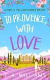 To Provence, with Love by T.A.   Williams