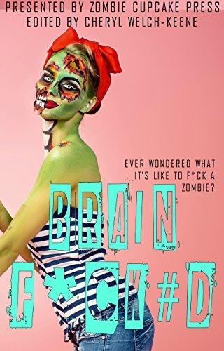 Brain F*ck#d: A Zombie Cupcake Anthology