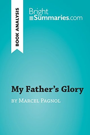 My Father's Glory by Marcel Pagnol (Book Analysis): Detailed Summary, Analysis and Reading Guide (BrightSummaries.com)