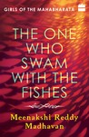 The One Who Swam with the Fishes by Meenakshi Reddy Madhavan