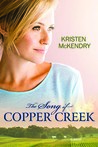 The Song of Copper Creek by Kristen McKendry